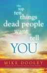 The Top Ten Things Dead People Want to Tell YOU - Mike Dooley
