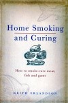Home Smoking and Curing: How to Smoke-Cure Meat, Fish and Game - Keith Erlandson