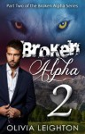 Broken Alpha 2 [Part 2 of the Broken Alpha Trilogy] - Olivia Leighton