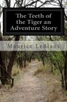 The Teeth of the Tiger an Adventure Story - Maurice LeBlanc