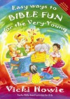 Easy Ways to Bible Fun for the Very Young: Twelve Bible-Based Activities for 3-5s - Vicki Howie, Jane Taylor