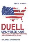 Duell ums Weisse Haus: Amerikanische Präsidentschaftswahlen von George Washington bis 2008 - Ronald D. Gerste
