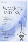 Sweet Little Jesus Boy: SATB with Opt. Orchestra - Robert Macgimsey, Don Hart
