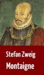 """Stefan Zweig: """"Montaigne"""" (Biographie) (German Edition) - Stefan Zweig, Lara Sonntag"""