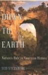 Down to Earth: Nature's Role in American History - Ted Steinberg, Theodore Steinberg