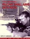 Greenhill Military Small Arms Databook - Ian V. Hogg