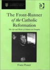 The Front-Runner of the Catholic Reformation: The Life and Works of Johann Von Staupitz - Franz Posset