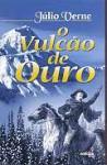 O Vulcão de Ouro - Jules Verne, Irene Fialho, Luísa Mellid-Franco