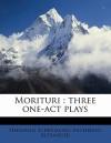 Morituri: Three One-Act Plays - Hermann Sudermann, Archibald Alexander