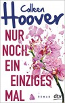 Nur noch ein einziges Mal: Roman - Colleen Hoover, Katarina Ganslandt