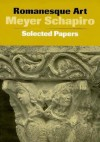 Romanesque Art: Selected Papers - Meyer Schapiro