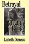 Betrayal of the Virgin Bride - Lizbeth Dusseau