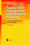 Supply Chain Management and Advanced Planning: Concepts, Models, Software and Case Studies - Hartmut Stadtler, Christoph Kilger