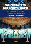 Sports Museums and Halls of Fame Worldwide - Victor J. Danilov