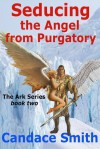 Seducing the Angel from Purgatory - Candace Smith