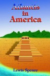 Atlantis in America - Lewis Spence, Paul Tice