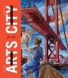 San Francisco: Arts for the City: Civic Art and Urban Change, 1932-2012 - Susan Wels, JD Beltran, Tom DeCaigny, P.J. Johnston, Jeannene Przyblyski