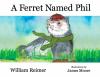 A Ferret Named Phil - William Reimer