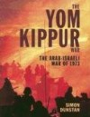 The Yom Kippur War: The Arab-Israeli War of 1973 (General Military) - Simon Dunstan