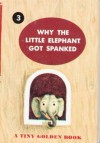Why the little elephant got spanked (A Tiny Golden Book #3) - Dorothy Kunhardt