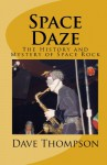 Space Daze: The History and Mystery of Space Rock - Dave Thompson