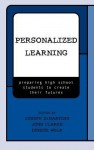 Personalized Learning: Preparing High School Students to Create Their Futures - Joseph Dimartino, John Clarke