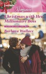 Christmas with Her Millionaire Boss (The Men Who Make Christmas) - Barbara Wallace