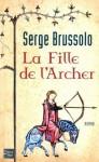 La Fille de l'Archer - Serge Brussolo