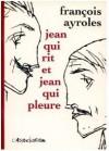 Jean Qui Rit Et Jean Qui Pleure - François Ayroles