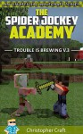 The Spider Jockey Academy: Trouble Is Brewing (Unofficial Minecraft Stories) - Christopher Craft, Junior Craft, Sister Craft