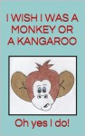 I Wish I Was a Monkey or a Kangaroo. Oh Yes I Do! (Fun poems for 2-4 year olds (Great for bedtime and beginner readers)) - Jason Hall, Angela Hall