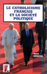 Le Catholicisme Francais Et La Societe Politique - René Rémond