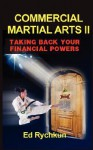 Commercial Martial Arts II: Taking Back Your Financial Powers - Ed Rychkun