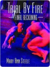 Trial By Fire: Final Reckoning - Mary Ann Steele