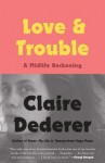 Love & Trouble: A Midlife Reckoning - Claire Dederer