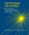 Networks of Power: Electrification in Western Society, 1880-1930 - Thomas P. Hughes