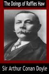 The Doings of Raffles Haw - Sir Arthur Conan Doyle