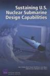 Sustaining U.S. Nuclear Submarine Design Capabilities - John F. Schank, Mark V. Arena, Jessie Riposo, Paul Deluca