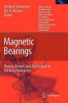 Magnetic Bearings: Theory, Design, and Application to Rotating Machinery - Gerhard Schweitzer, M. Cole, Eric H. Maslen, H. Bleuler