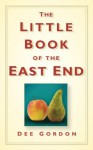 Little Book of the East End - Dee Gordon