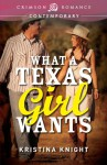 What a Texas Girl Wants - Kristina Knight