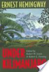 Under Kilimanjaro - Ernest Hemingway, Robert E. Fleming