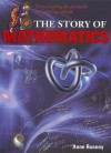 The Story of Mathematics: From Creating the Pyraminds to Exploring Infinity - Anne Rooney