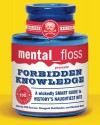 Mental Floss Presents Forbidden Knowledge: A Wickedly Smart Guide to History's Naughtiest Bits (Mental Floss Presents) - Will Pearson, Elizabeth Hunt, Mangesh Hattikudur