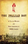 The Italian Boy: A Tale of Murder and Body Snatching in 1830s London - Sarah Wise