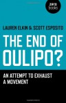 The End of Oulipo?: An Attempt to Exhaust a Movement - Lauren Elkin, Scott Esposito
