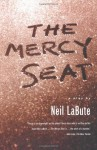 The Mercy Seat: A Play - Neil LaBute