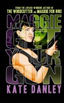 Maggie Get Your Gun - Kate Danley