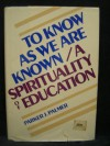 To Know As We Are Known: A Spirituality of Education by Parker J Palmer (1983-08-01) - Parker J Palmer
