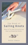 The Book of Sailing Knots: How to Tie and Correctly Use Over 50 Essential Knots - Peter Owen